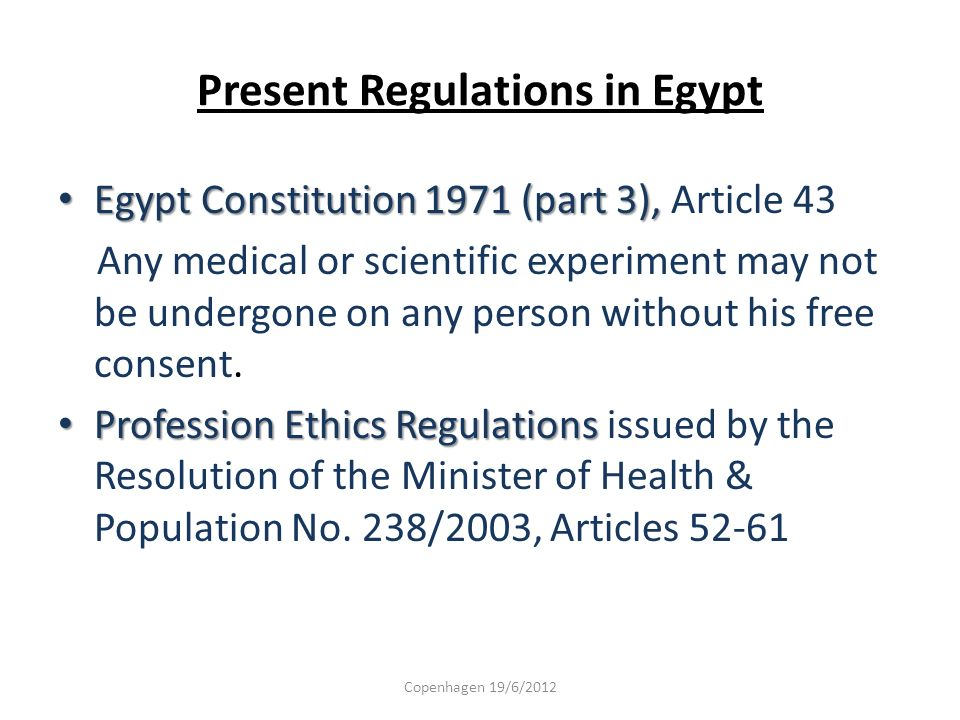 Present Regulations in Egypt Egypt Constitution 1971 (part 3), Egypt Constitution 1971 (part 3), Article 43 Any medical or scientific experiment may n