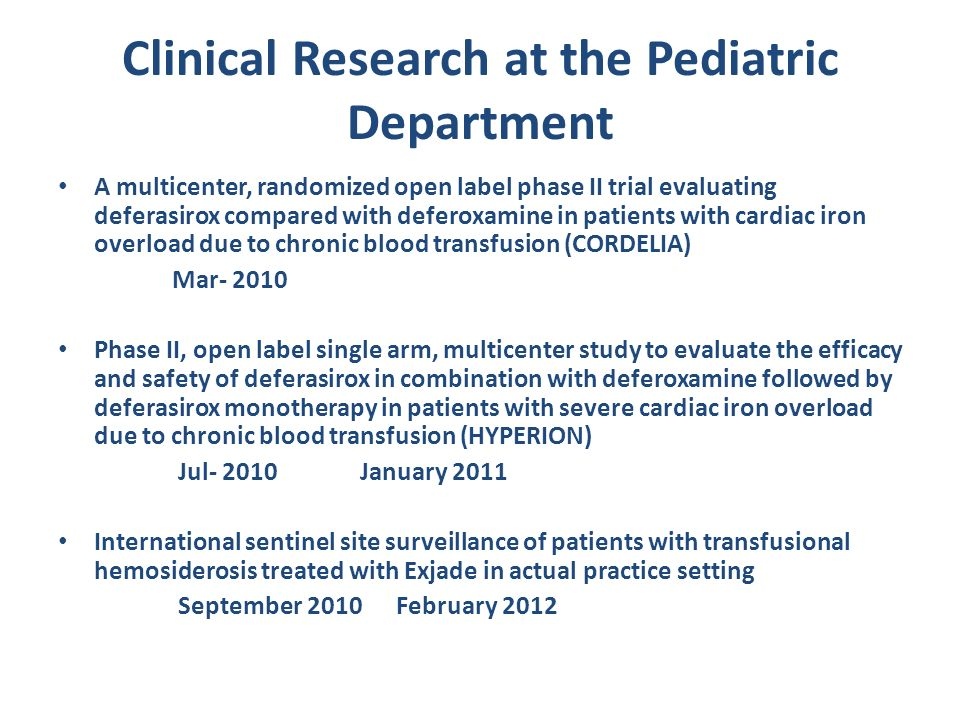 Clinical Research at the Pediatric Department A multicenter, randomized open label phase II trial evaluating deferasirox compared with deferoxamine in