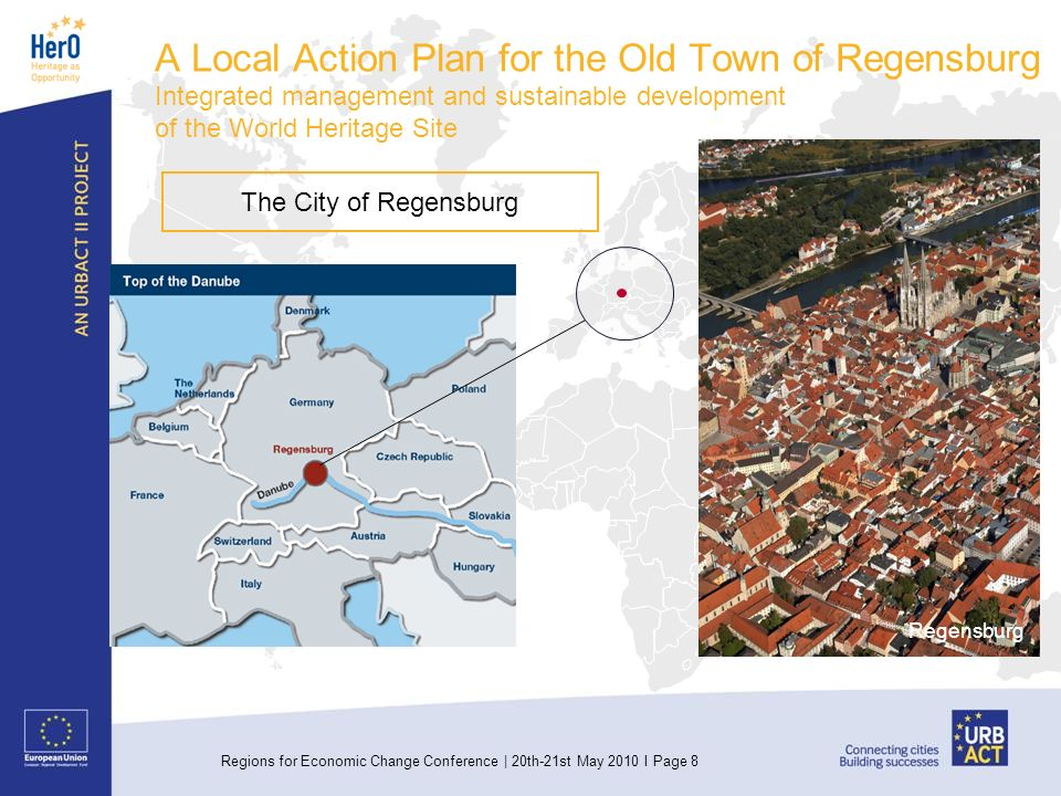 Regions for Economic Change Conference | 20th-21st May 2010 I Page 8 A Local Action Plan for the Old Town of Regensburg Integrated management and sustainable development of the World Heritage Site Regensburg The City of Regensburg