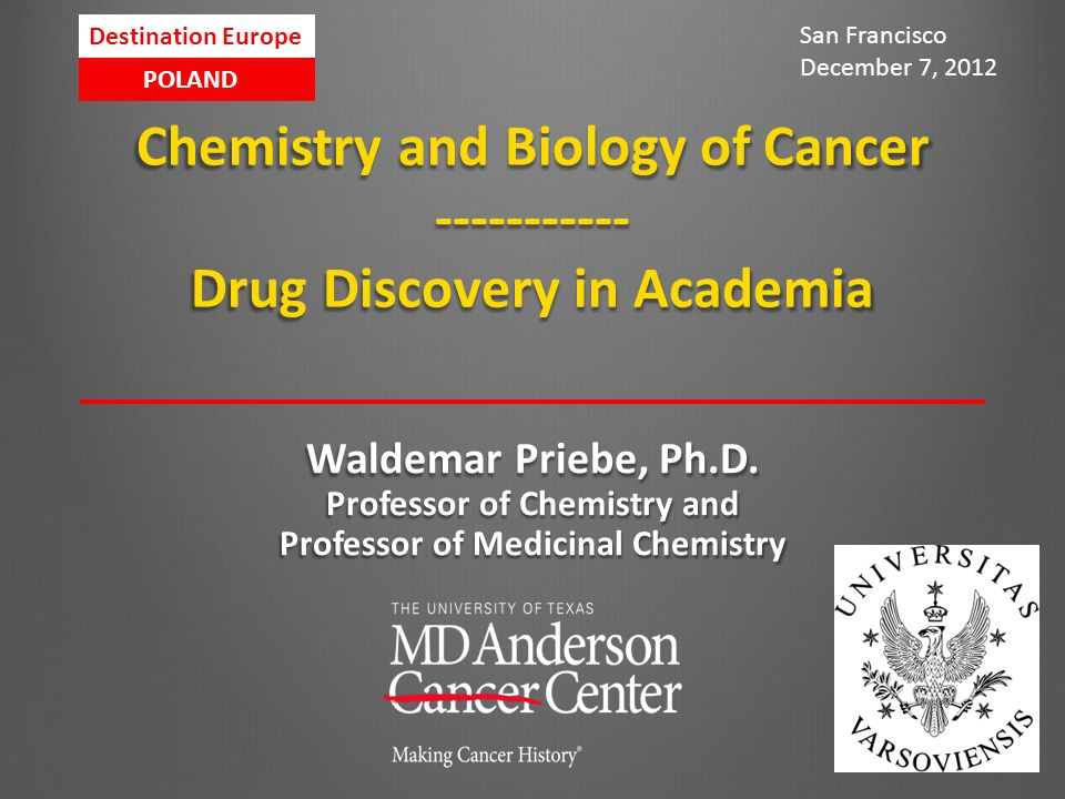 Chemistry and Biology of Cancer ----------- Drug Discovery in Academia Waldemar Priebe, Ph.D.