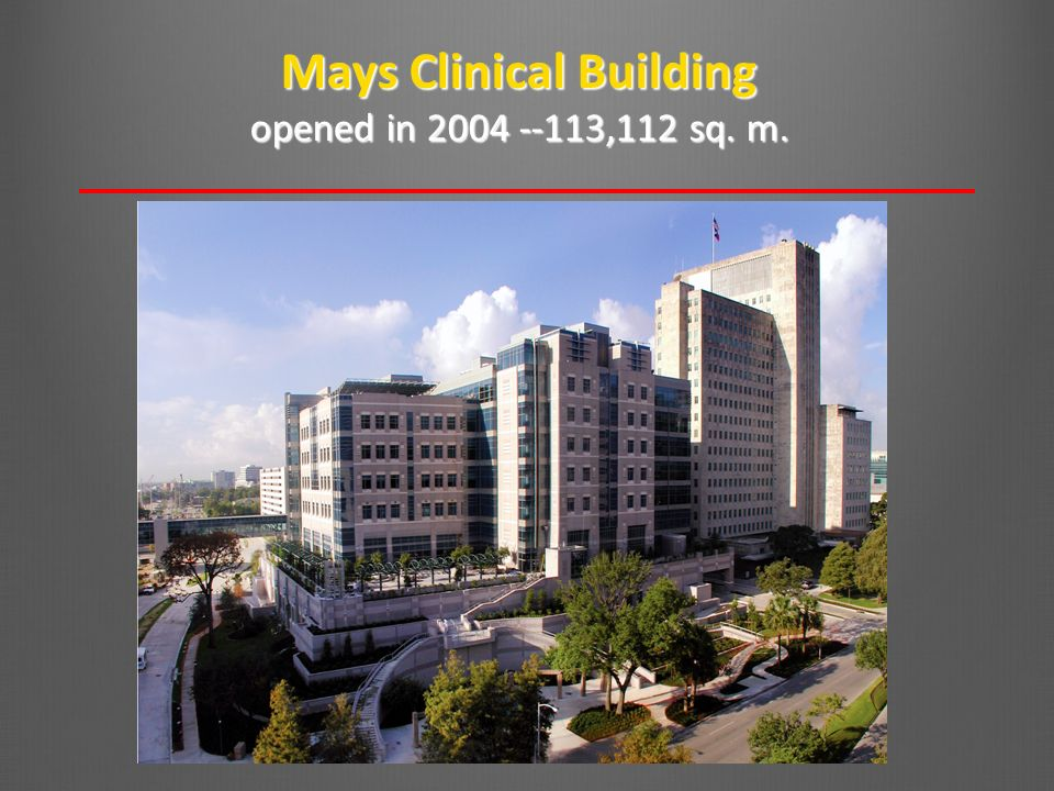 Mays Clinical Building opened in 2004 --113,112 sq. m.