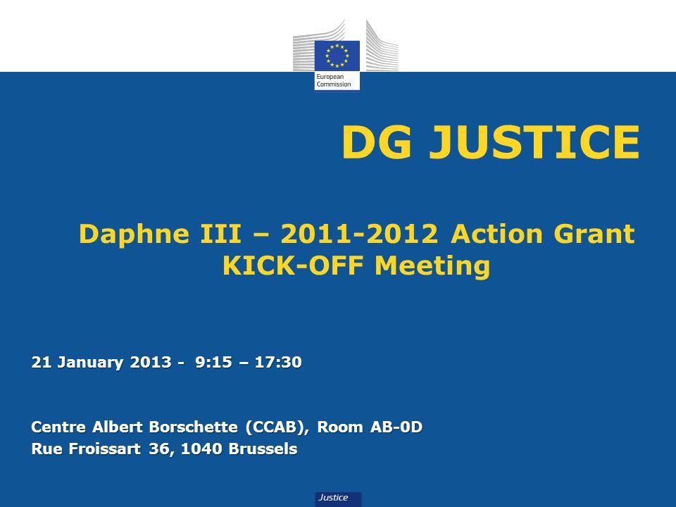 Daphne III – 2011-2012 Action Grant KICK-OFF Meeting 21 January 2013 - 9:15 – 17:30 Centre Albert Borschette (CCAB), Room AB-0D Rue Froissart 36, 1040