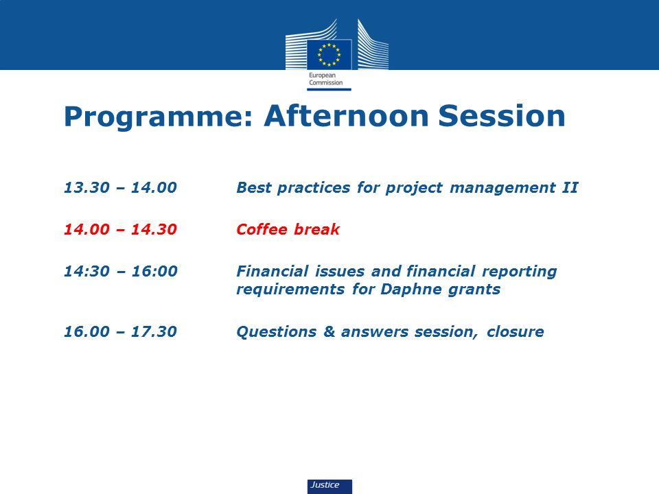 Programme: Afternoon Session 13.30 – 14.00 Best practices for project management II 14.00 – 14.30 Coffee break 14:30 – 16:00Financial issues and finan
