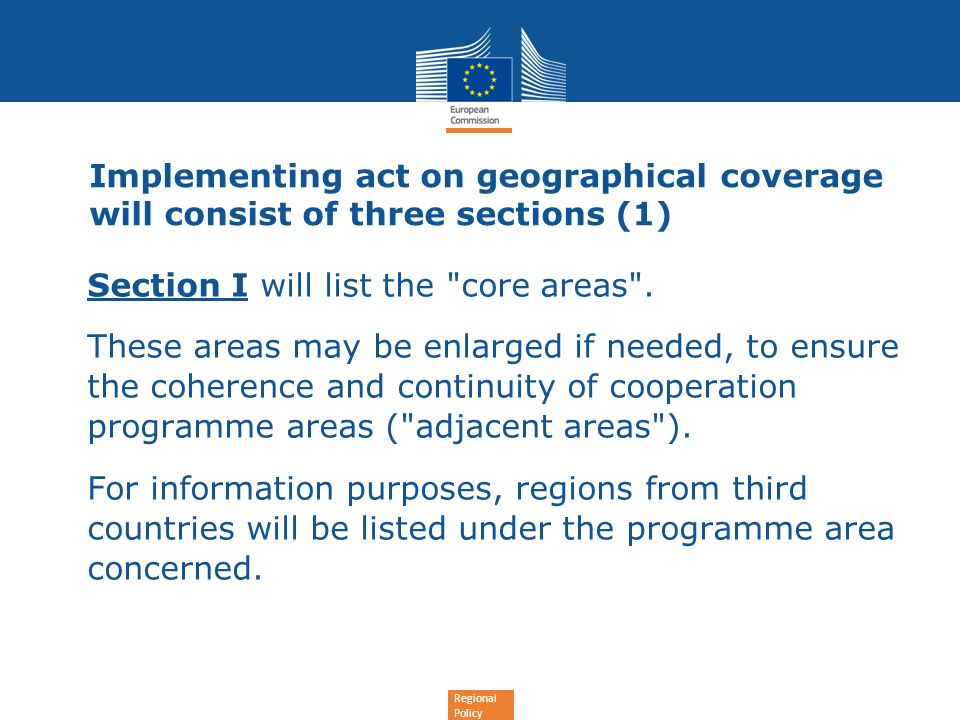 Regional Policy Implementing act on geographical coverage will consist of three sections (1) Section I will list the core areas .