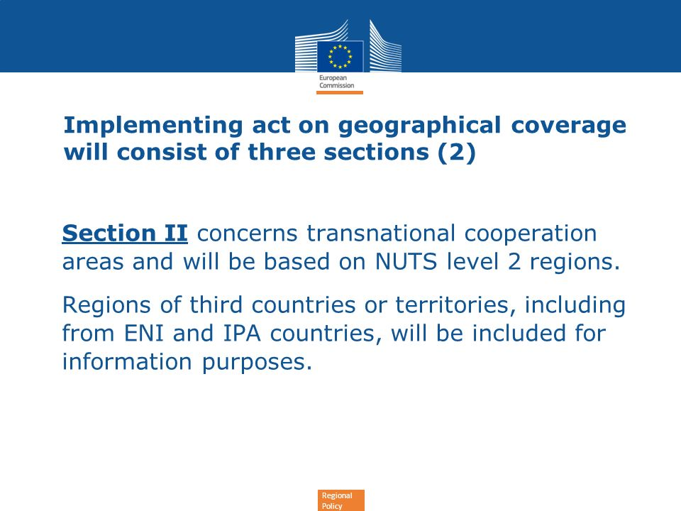 Regional Policy Implementing act on geographical coverage will consist of three sections (2) Section II concerns transnational cooperation areas and will be based on NUTS level 2 regions.
