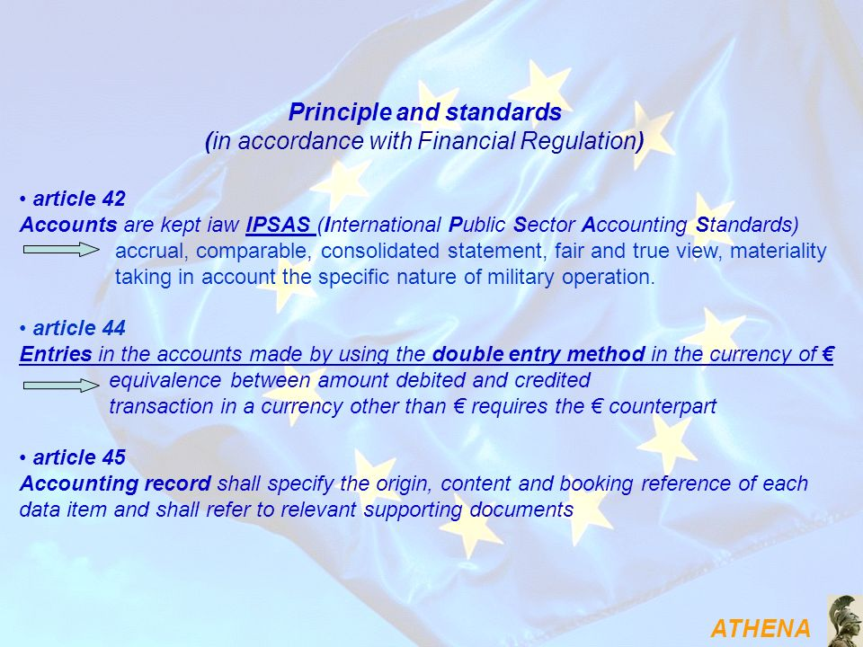 ATHENA Principle and standards (in accordance with Financial Regulation) article 42 Accounts are kept iaw IPSAS (International Public Sector Accountin