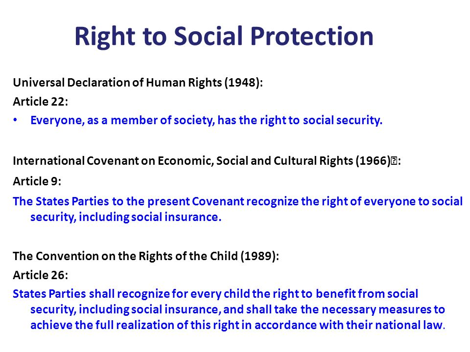 Right to Social Protection Universal Declaration of Human Rights (1948): Article 22: Everyone, as a member of society, has the right to social securit