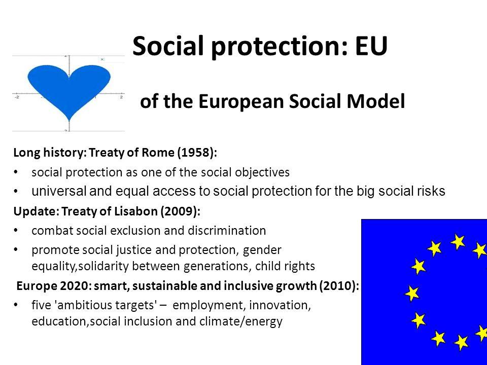 Social protection: EU Europea of the European Social Model Long history: Treaty of Rome (1958): social protection as one of the social objectives univ