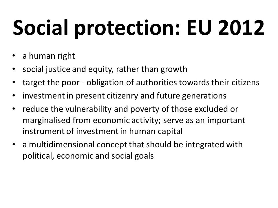 Social protection: EU 2012 a human right social justice and equity, rather than growth target the poor - obligation of authorities towards their citiz