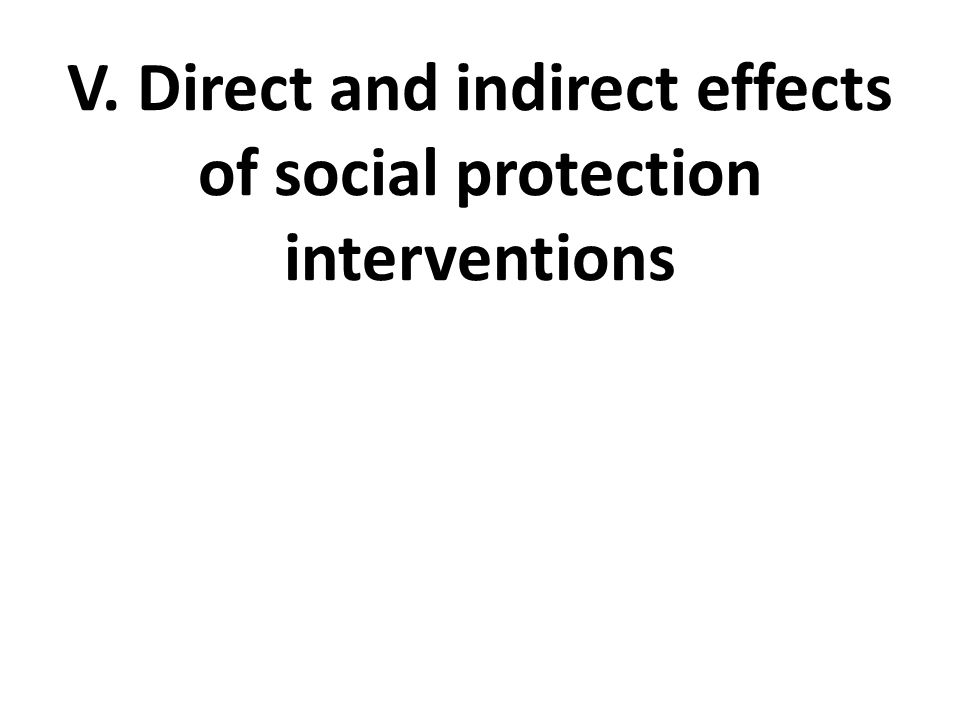 V. Direct and indirect effects of social protection interventions