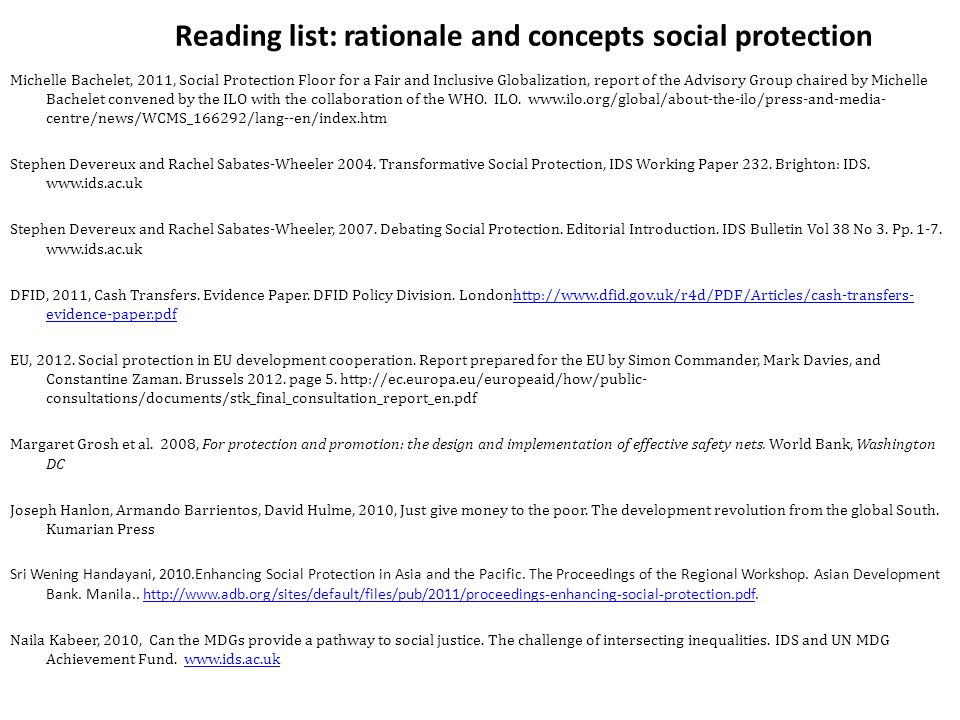 Reading list: rationale and concepts social protection Michelle Bachelet, 2011, Social Protection Floor for a Fair and Inclusive Globalization, report