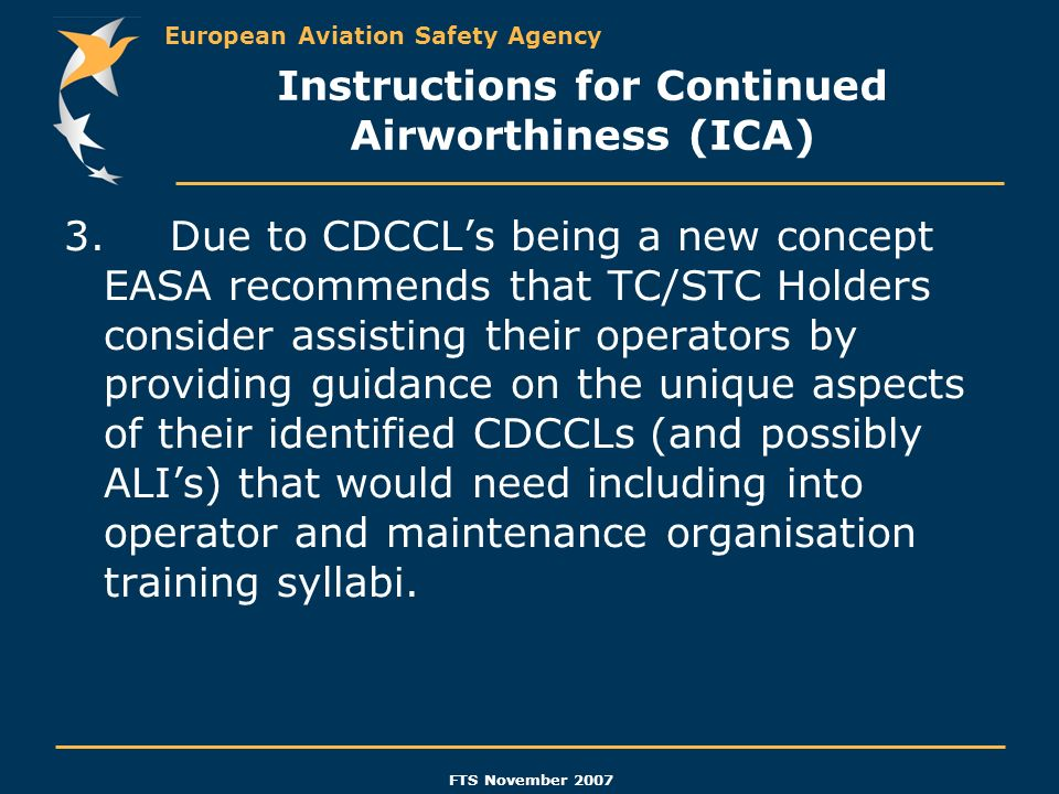 European Aviation Safety Agency FTS November 2007 Instructions for Continued Airworthiness (ICA) 3.Due to CDCCLs being a new concept EASA recommends t
