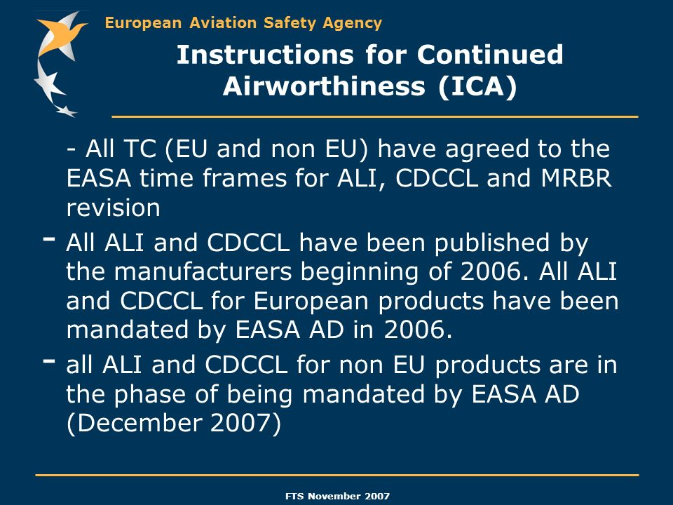 European Aviation Safety Agency FTS November 2007 Instructions for Continued Airworthiness (ICA) - All TC (EU and non EU) have agreed to the EASA time