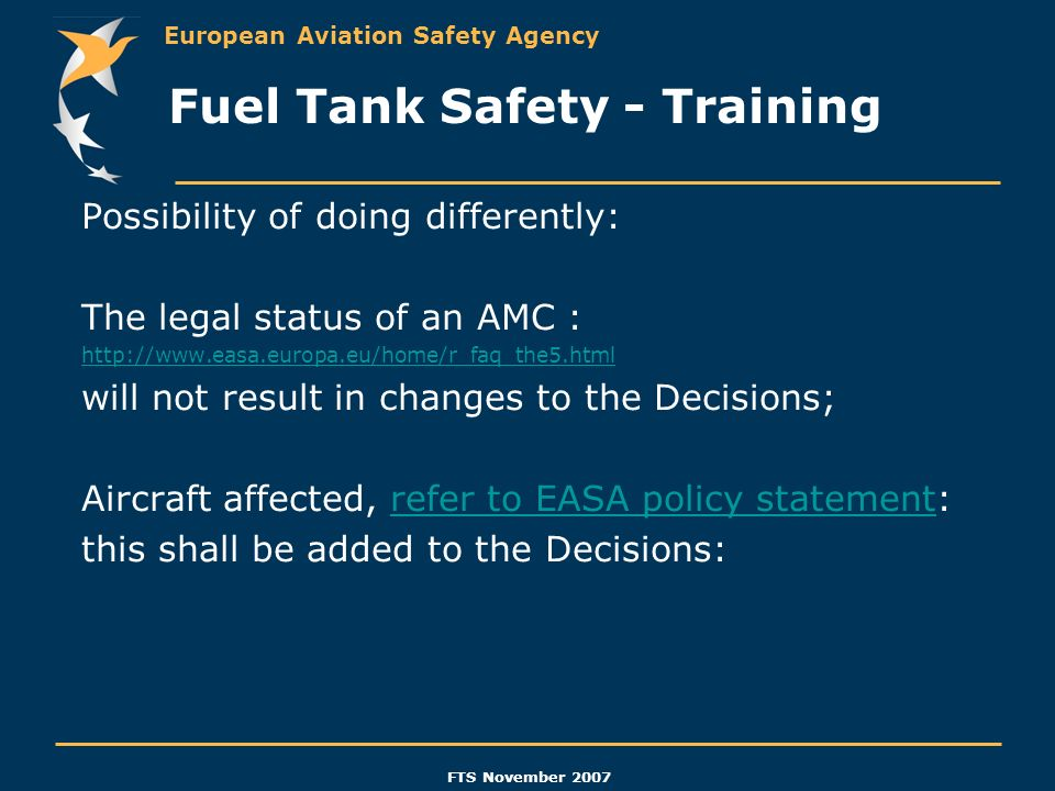 European Aviation Safety Agency FTS November 2007 Possibility of doing differently: The legal status of an AMC : http://www.easa.europa.eu/home/r_faq_