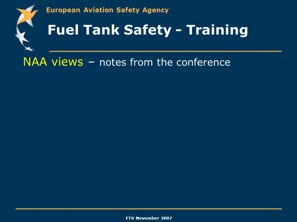 European Aviation Safety Agency FTS November 2007 NAA views – notes from the conference Fuel Tank Safety - Training