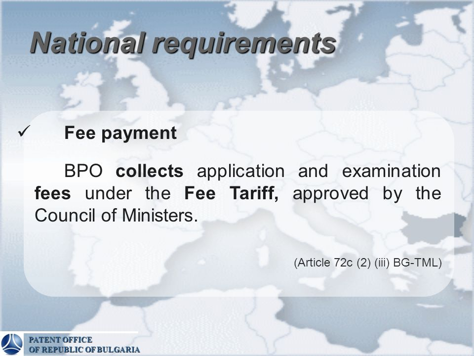 National requirements Fee payment BPO collects application and examination fees under the Fee Tariff, approved by the Council of Ministers. (Article 7