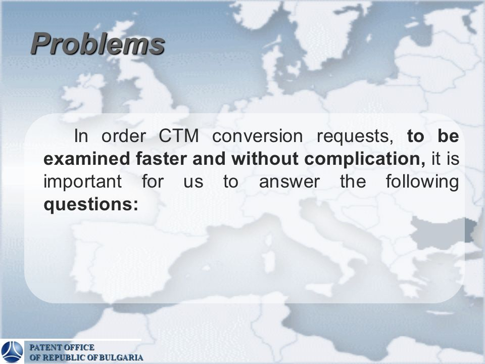 Problems In order CTM conversion requests, to be examined faster and without complication, it is important for us to answer the following questions: P