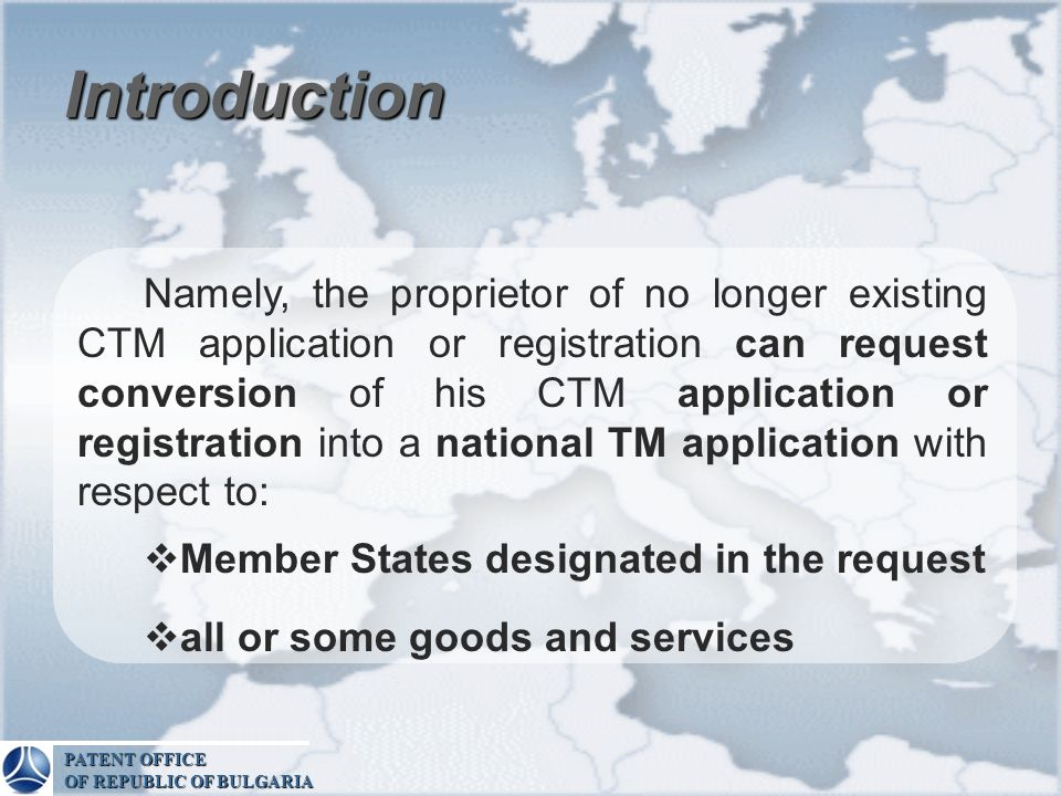 Introduction Namely, the proprietor of no longer existing CTM application or registration can request conversion of his CTM application or registratio