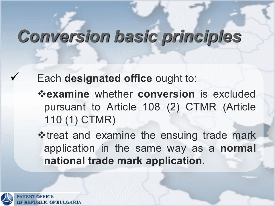 Conversion basic principles Each designated office ought to: examine whether conversion is excluded pursuant to Article 108 (2) CTMR (Article 110 (1)