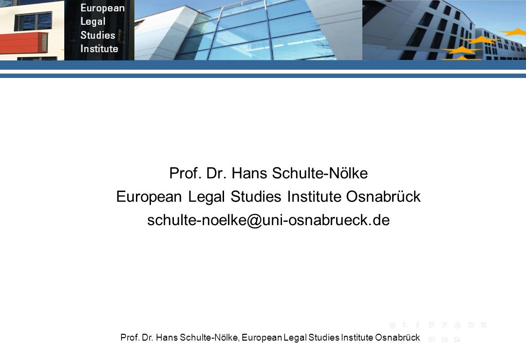 Prof. Dr. Hans Schulte-Nölke, European Legal Studies Institute Osnabrück Prof. Dr. Hans Schulte-Nölke European Legal Studies Institute Osnabrück schul