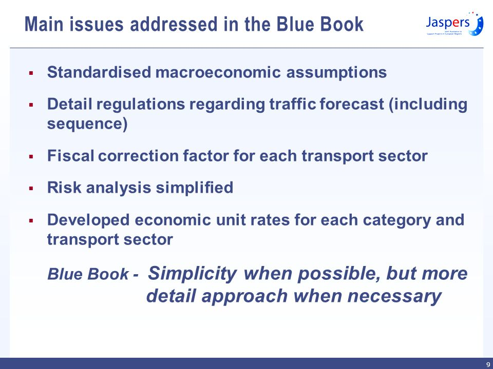 9 Main issues addressed in the Blue Book Standardised macroeconomic assumptions Detail regulations regarding traffic forecast (including sequence) Fiscal correction factor for each transport sector Risk analysis simplified Developed economic unit rates for each category and transport sector Blue Book - Simplicity when possible, but more detail approach when necessary