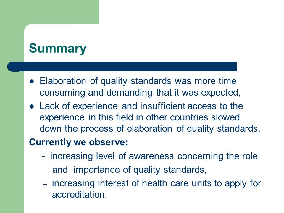 Summary Elaboration of quality standards was more time consuming and demanding that it was expected, Lack of experience and insufficient access to the experience in this field in other countries slowed down the process of elaboration of quality standards.