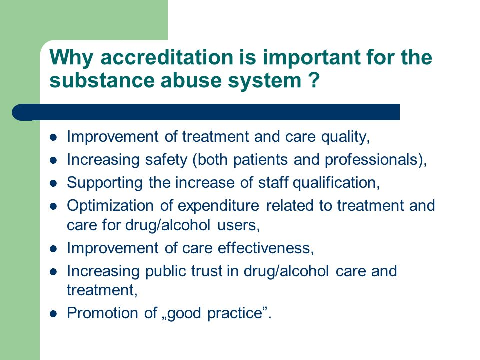 Why accreditation is important for the substance abuse system .