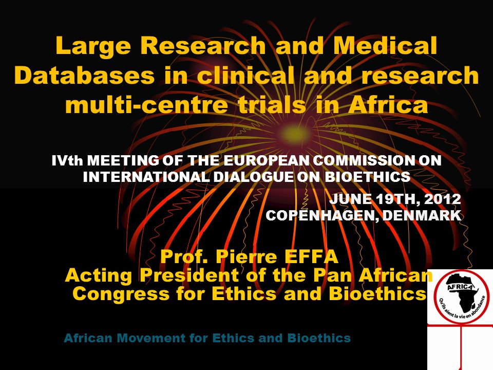Large Research and Medical Databases in clinical and research multi-centre trials in Africa African Movement for Ethics and Bioethics JUNE 19TH, 2012