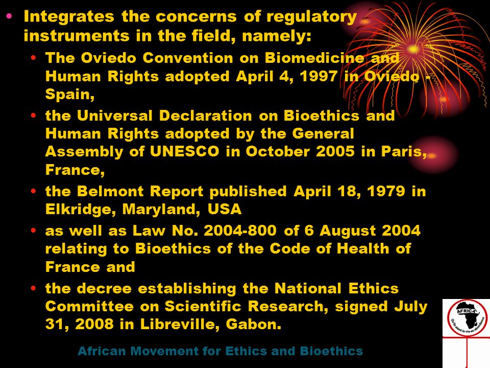 Integrates the concerns of regulatory instruments in the field, namely: The Oviedo Convention on Biomedicine and Human Rights adopted April 4, 1997 in