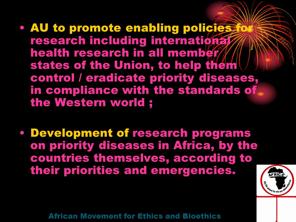 AU to promote enabling policies for research including international health research in all member states of the Union, to help them control / eradica
