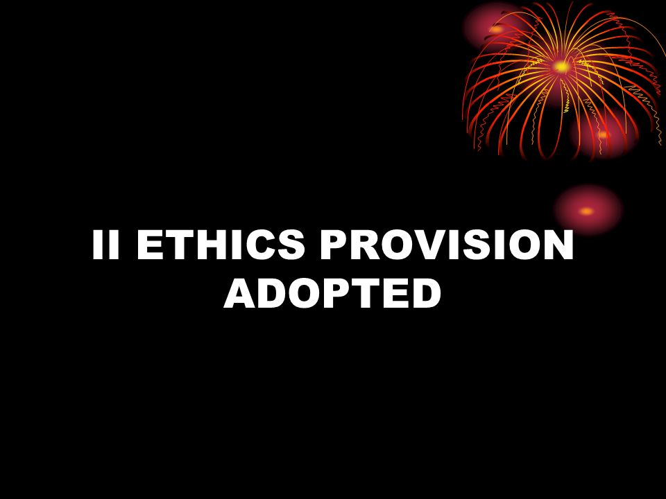 II ETHICS PROVISION ADOPTED