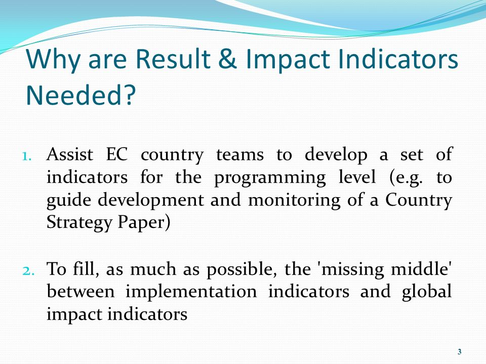 Why are Result & Impact Indicators Needed. 1.