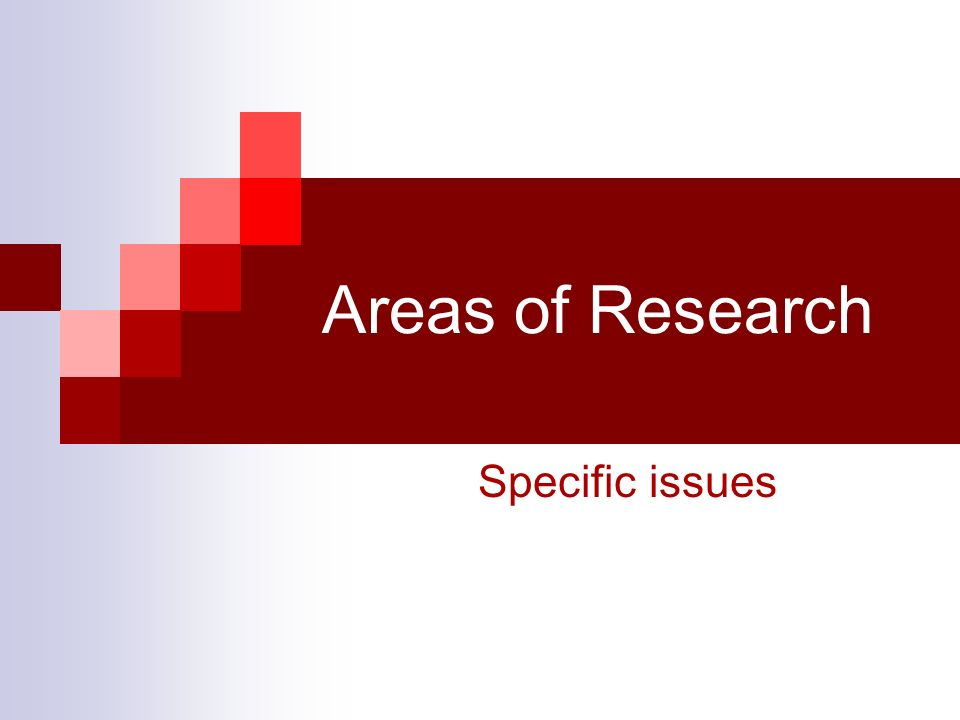Areas of Research Specific issues