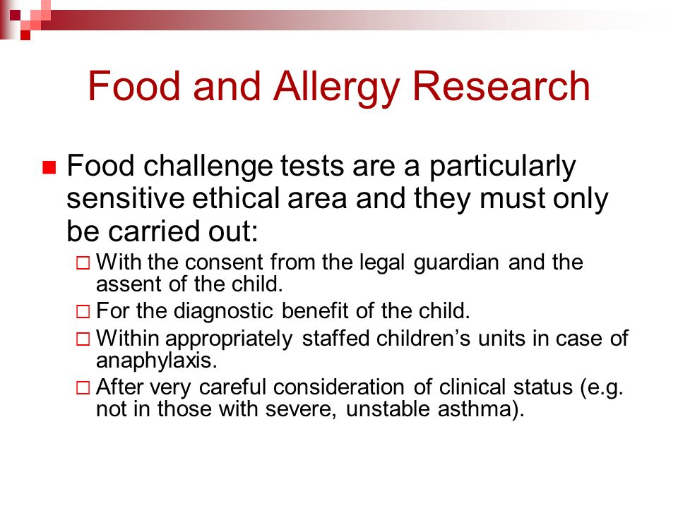 Food and Allergy Research Food challenge tests are a particularly sensitive ethical area and they must only be carried out: With the consent from the