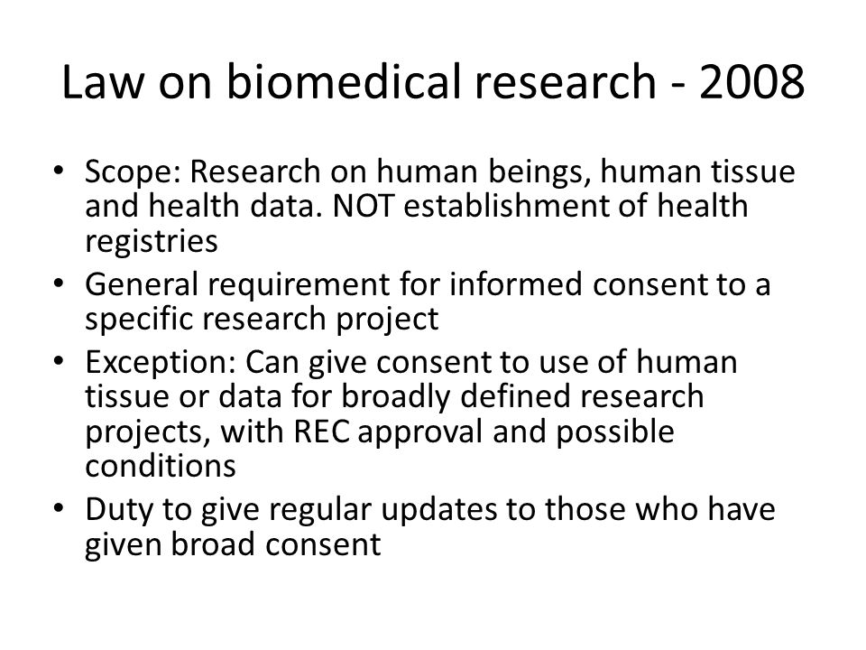 Law on biomedical research - 2008 Scope: Research on human beings, human tissue and health data. NOT establishment of health registries General requir