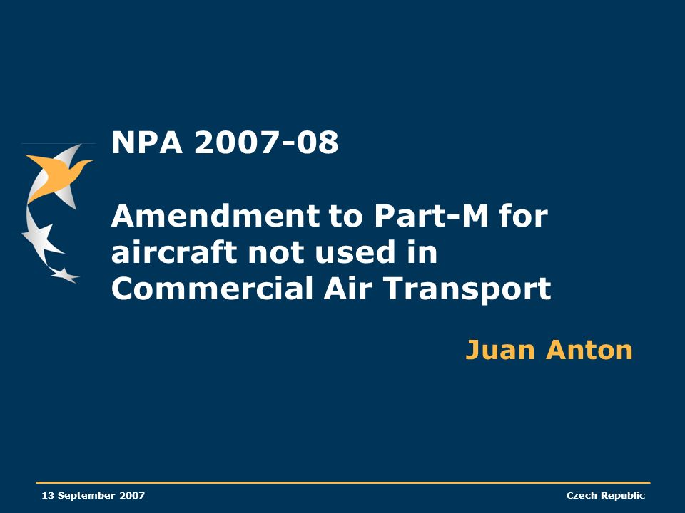 13 September 2007Czech Republic NPA 2007-08 Amendment to Part-M for aircraft not used in Commercial Air Transport Juan Anton