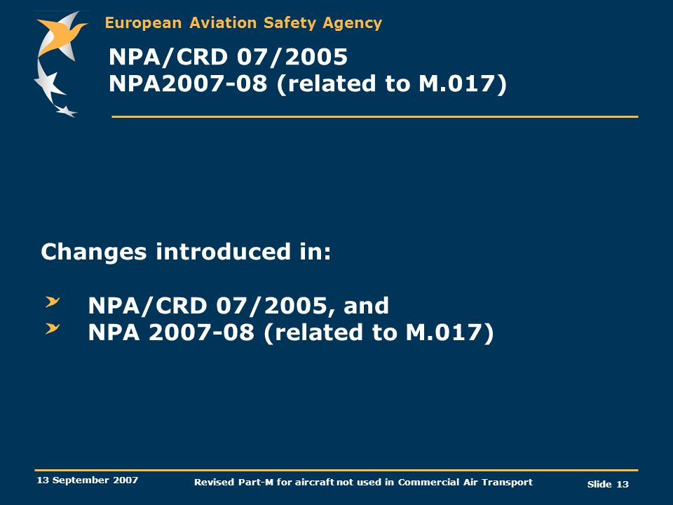 European Aviation Safety Agency 13 September 2007 Revised Part-M for aircraft not used in Commercial Air Transport Slide 13 NPA/CRD 07/2005 NPA2007-08