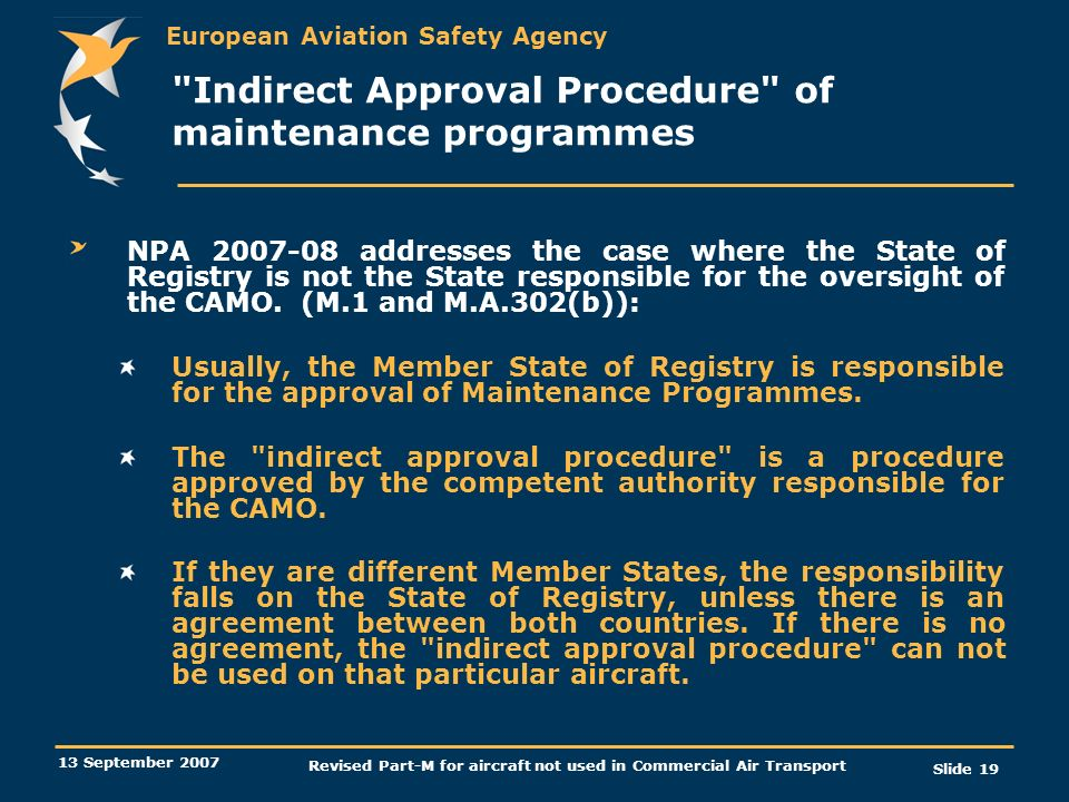 European Aviation Safety Agency 13 September 2007 Revised Part-M for aircraft not used in Commercial Air Transport Slide 19