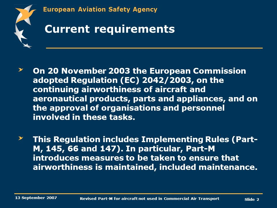 European Aviation Safety Agency 13 September 2007 Revised Part-M for aircraft not used in Commercial Air Transport Slide 2 Current requirements On 20