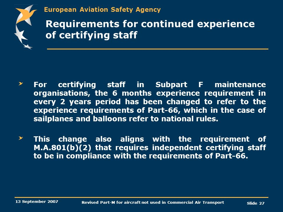 European Aviation Safety Agency 13 September 2007 Revised Part-M for aircraft not used in Commercial Air Transport Slide 27 Requirements for continued