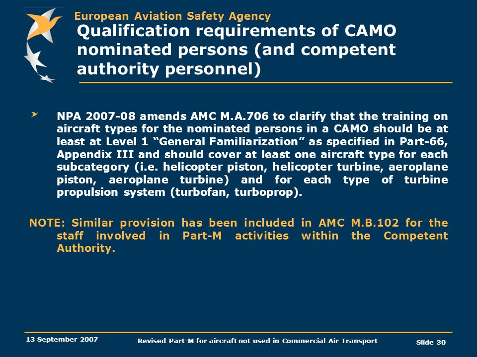 European Aviation Safety Agency 13 September 2007 Revised Part-M for aircraft not used in Commercial Air Transport Slide 30 Qualification requirements