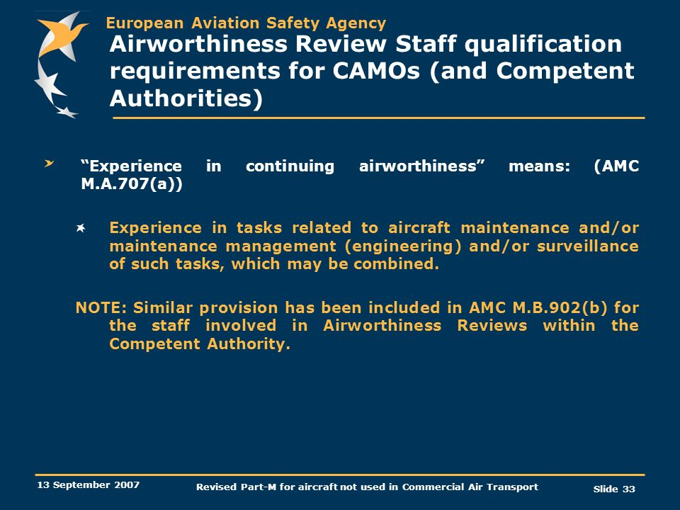 European Aviation Safety Agency 13 September 2007 Revised Part-M for aircraft not used in Commercial Air Transport Slide 33 Airworthiness Review Staff