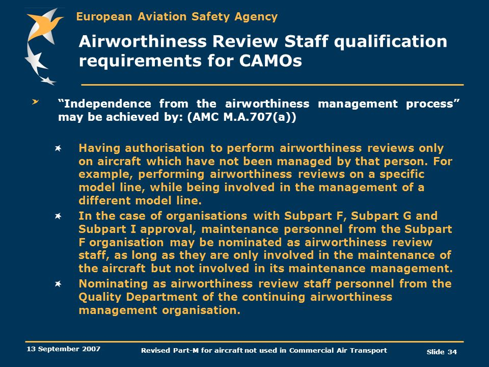 European Aviation Safety Agency 13 September 2007 Revised Part-M for aircraft not used in Commercial Air Transport Slide 34 Airworthiness Review Staff