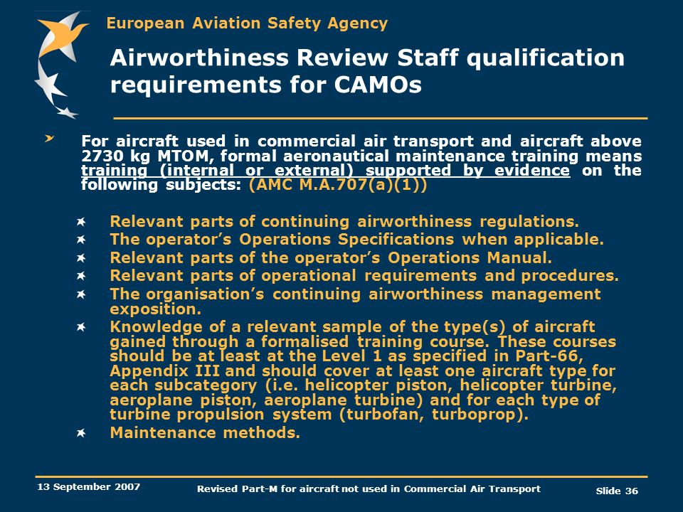 European Aviation Safety Agency 13 September 2007 Revised Part-M for aircraft not used in Commercial Air Transport Slide 36 Airworthiness Review Staff