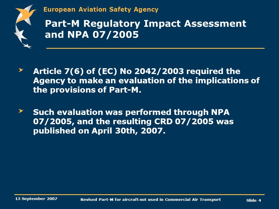 European Aviation Safety Agency 13 September 2007 Revised Part-M for aircraft not used in Commercial Air Transport Slide 4 Part-M Regulatory Impact As