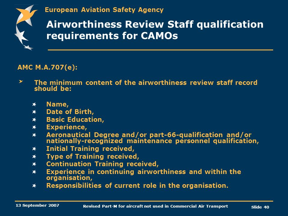 European Aviation Safety Agency 13 September 2007 Revised Part-M for aircraft not used in Commercial Air Transport Slide 40 Airworthiness Review Staff