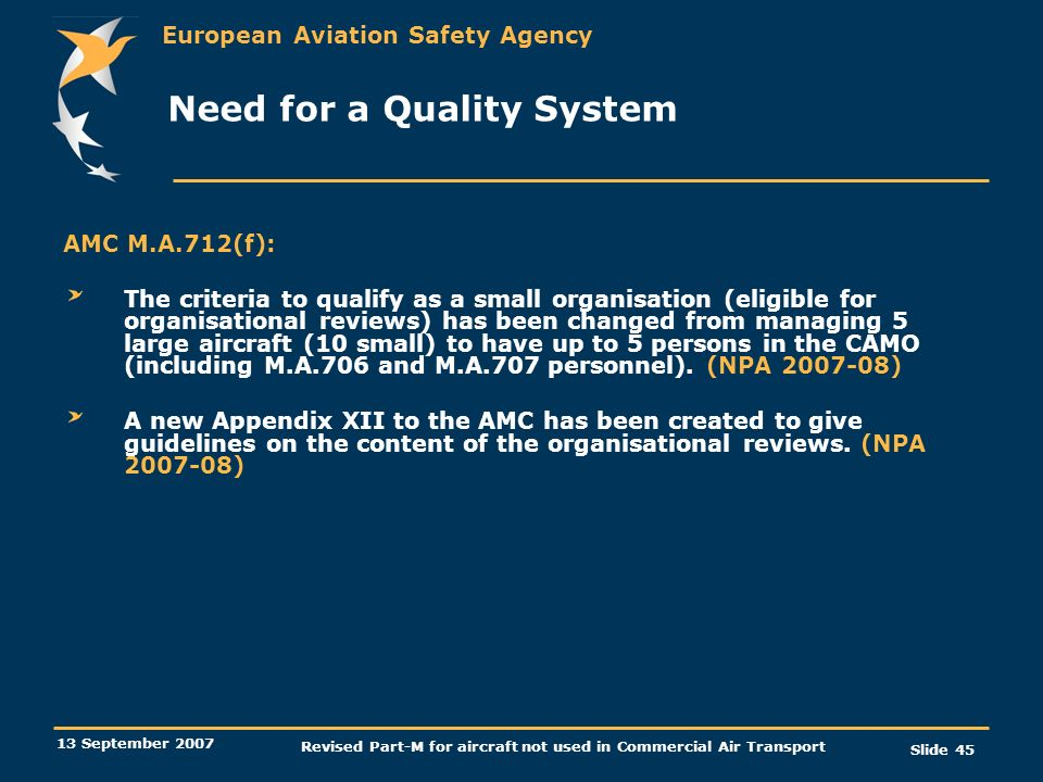 European Aviation Safety Agency 13 September 2007 Revised Part-M for aircraft not used in Commercial Air Transport Slide 45 Need for a Quality System