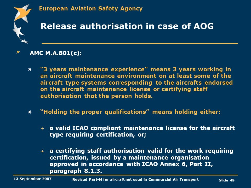 European Aviation Safety Agency 13 September 2007 Revised Part-M for aircraft not used in Commercial Air Transport Slide 49 Release authorisation in c