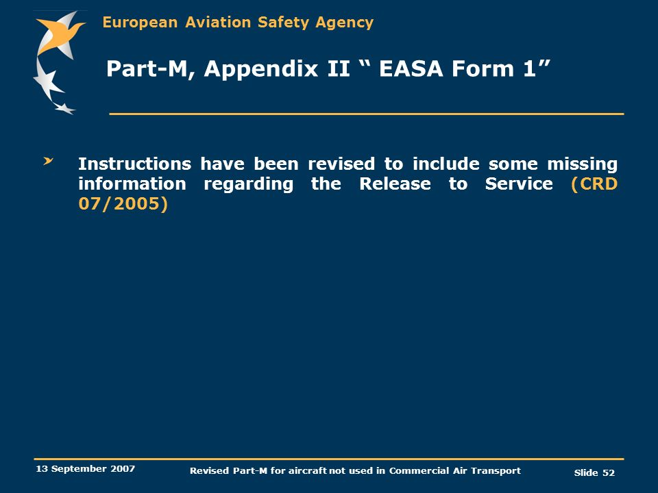 European Aviation Safety Agency 13 September 2007 Revised Part-M for aircraft not used in Commercial Air Transport Slide 52 Part-M, Appendix II EASA F