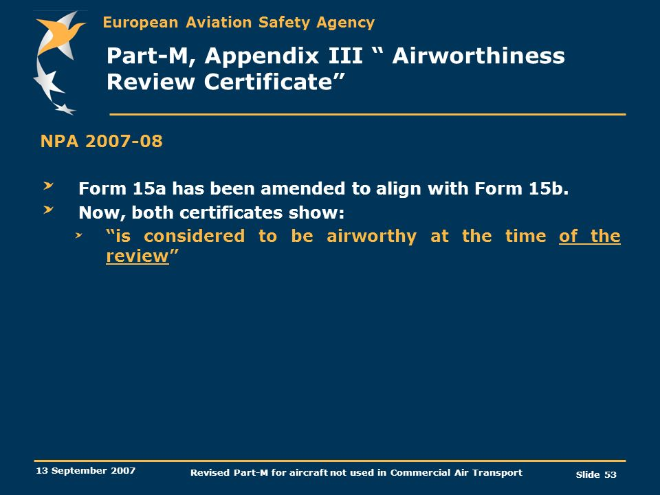 European Aviation Safety Agency 13 September 2007 Revised Part-M for aircraft not used in Commercial Air Transport Slide 53 Part-M, Appendix III Airwo